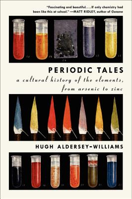 Periodic Tales: A Cultural History of the Elements, from Arsenic to Zinc - Aldersey-Williams, Hugh