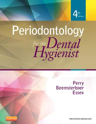 Periodontology for the Dental Hygienist - Perry, Dorothy A, PhD, and Beemsterboer, Phyllis L, MS, Edd, and Essex, Gwendolyn, MS, Edd