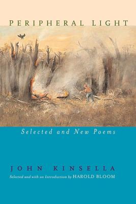 Peripheral Light: Selected and New Poems - Kinsella, John, and Bloom, Harold (Selected by)