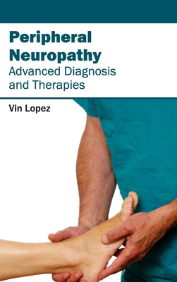 Peripheral Neuropathy - Advanced Diagnosis and Therapies - Lopez, Vin (Editor)