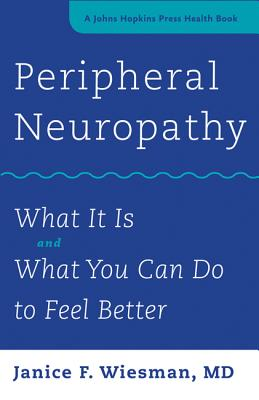 Peripheral Neuropathy: What It Is and What You Can Do to Feel Better - Wiesman, Janice F