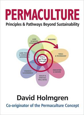 Permaculture Principles and Pathways Beyond Sustainability - Holmgren, David