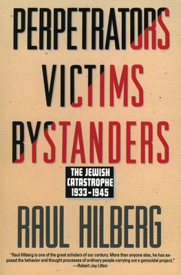 Perpetrators Victims Bystanders: Jewish Catastrophe 1933-1945 - Hilberg, Raul