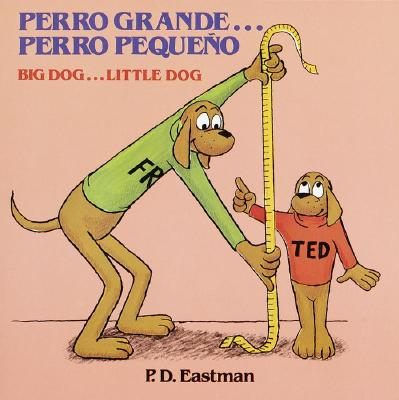 Perro Grande... Perro Pequeno - Eastman, P D (Illustrator), and De Cuenca, Pilar (Translated by), and Alvarez, Ines (Translated by)