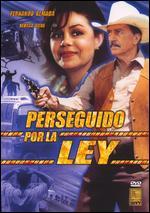 Perseguido Por La Ley - Fernando Durán; Fernando Durán Rojas