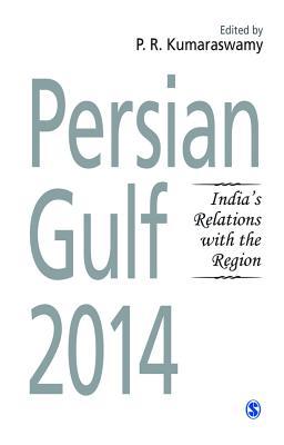 Persian Gulf 2014: India's Relations with the Region - Kumaraswamy, P. R. (Editor)