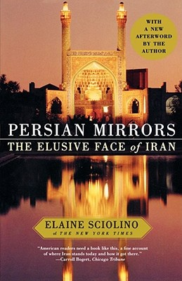 Persian Mirrors: The Elusive Face of Iran - Sciolino, Elaine