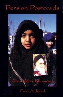 Persian Postcards: Iran After Khomeni - Reed, Fred A