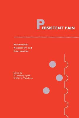 Persistent Pain: Psychosocial Assessment and Intervention - Lynch, N. Timothy (Editor), and Vasudevan, Sridhar V. (Editor)