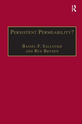 Persistent Permeability?: Regionalism, Localism, and Globalization in the Middle East - Salloukh, Bassel F, and Brynen, Rex (Editor)
