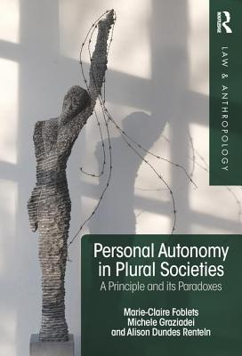 Personal Autonomy in Plural Societies: A Principle and Its Paradoxes - Foblets, Marie-Claire (Editor), and Graziadei, Michele (Editor), and Renteln, Alison Dundes (Editor)