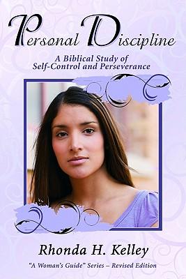 Personal Discipline: A Biblical Study of Self-Control and Perseverance - Kelley, Rhonda Harrington