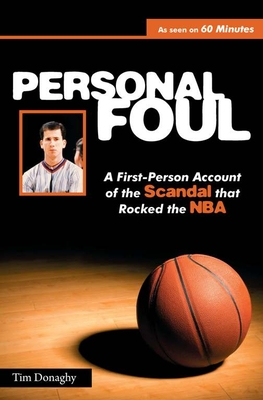Personal Foul: A First-Person Account of the Scandal That Rocked the NBA - Donaghy, Tim, and Scala, Phil (Foreword by)