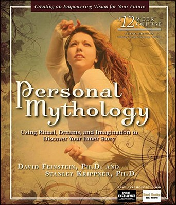 Personal Mythology: Using Ritual, Dreams, and Imagination to Discover Your Inner Story - Feinstein, David, Rabbi, and Krippner, Stanley