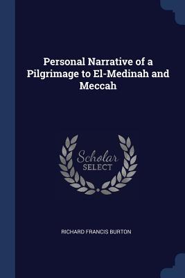 Personal Narrative of a Pilgrimage to El-Medinah and Meccah - Burton, Richard Francis, Sir