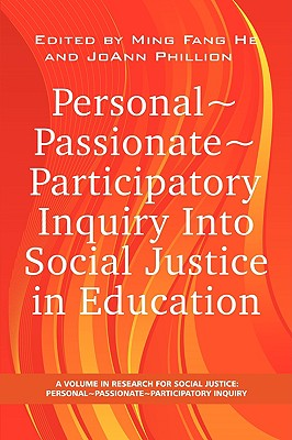 Personal Passionate Participatory Inquiry Into Social Justice in Education (PB) - He, Ming Fang, Dr. (Editor), and Phillion, Joann, Dr. (Editor)