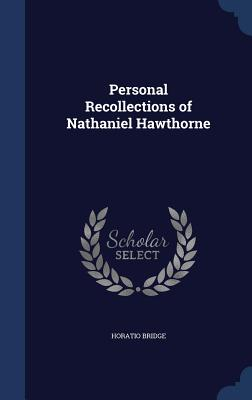 Personal Recollections of Nathaniel Hawthorne - Bridge, Horatio