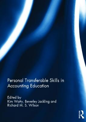Personal Transferable Skills in Accounting Education - Watty, Kim (Editor), and Jackling, Beverley (Editor), and Wilson, Richard M. S. (Editor)