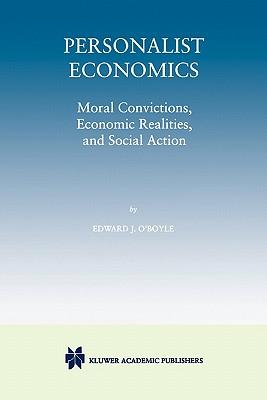 Personalist Economics: Moral Convictions, Economic Realities, and Social Action - O'Boyle, Edward J.