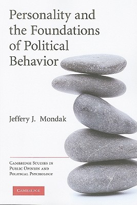 Personality and the Foundations of Political Behavior - Mondak, Jeffery J