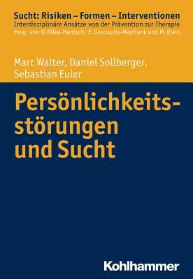 Personlichkeitsstorungen Und Sucht - Euler, Sebastian, and Sollberger, Daniel, and Walter, Marc