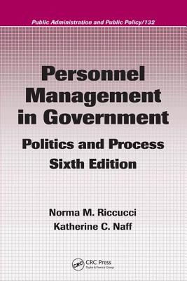 Personnel Management in Government: Politics and Process - Riccucci, Norma M, and Naff, Katherine C, and Shafritz, Jay M, Jr.