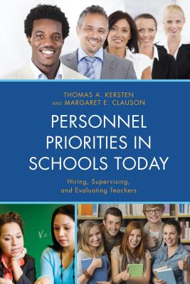 Personnel Priorities in Schools Today: Hiring, Supervising, and Evaluating Teachers - Kersten, Thomas A., and Clauson, Margaret