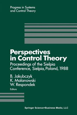 Perspectives in Control Theory: Proceedings of the Sielpia Conference, Sielpia, Poland, September 19-24, 1988 - Jakubczyk, Bronislaw
