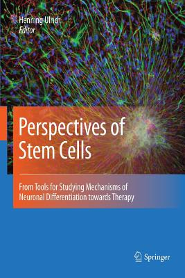Perspectives of Stem Cells: From Tools for Studying Mechanisms of Neuronal Differentiation Towards Therapy - Ulrich, Henning (Editor)