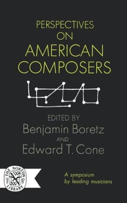 Perspectives on American Composers - Boretz, Benjamin (Editor), and Cone, Edward T (Editor)