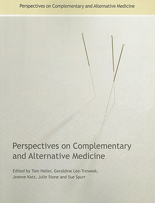 Perspectives on Complementary and Alternative Medicine - Heller, Tom, Mr. (Editor), and Lee-Treweek, Geraldine (Editor), and Katz, Jeanne (Editor)