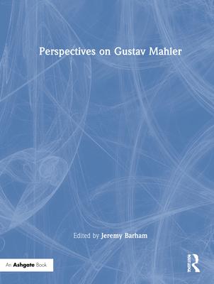 Perspectives on Gustav Mahler - Barham, Jeremy (Editor)