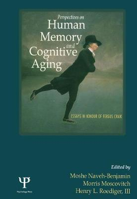 Perspectives on Human Memory and Cognitive Aging: Essays in Honor of Fergus Craik - Naveh-Benjamin, Moshe (Editor), and Moscovitch, Morris (Editor), and Roediger III, Henry L (Editor)