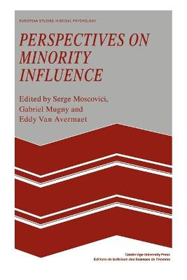 Perspectives on Minority Influence - Moscovici, Serge, Professor (Editor), and Mugny, Gabriel (Editor), and Avermaet, Eddy Van (Editor)