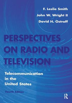 Perspectives on Radio and Television: Telecommunication in the United States - Smith, F Leslie, and Ostroff, David H, and Wright, John W, II
