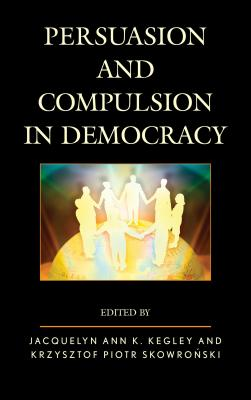 Persuasion and Compulsion in Democracy - Kegley, Jacquelyn (Editor)
