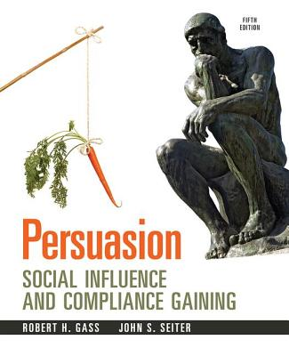 Persuasion: Social Influence and Compliance Gaining - Gass, Robert H., and Seiter, John S.