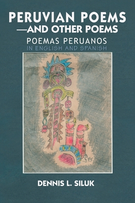 Peruvian Poems--and other Poems: Poemas Peruanos - Siluk, Dennis L