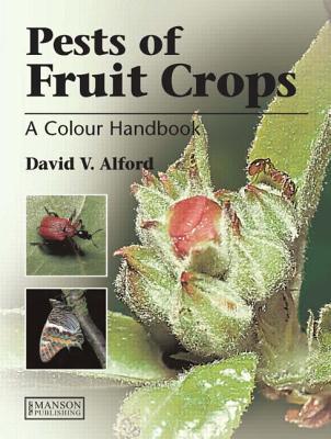 Pests of Fruit Crops: Colour Handbook - Alford, David V