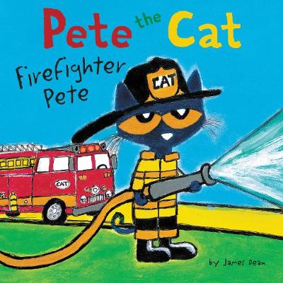 Pete the Cat: Firefighter Pete - Dean, James