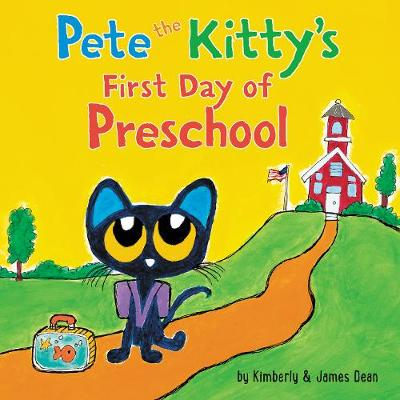 Pete the Kitty's First Day of Preschool - Dean, James (Illustrator), and Dean, Kimberly