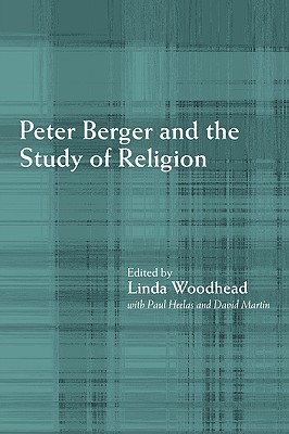 Peter Berger and the Study of Religion - Woodhead, Linda (Editor), and Heelas, Paul (Editor), and Martin, David (Editor)