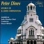 Peter Dinev: Liturgy of St. John Chrysostom - Alice Bovarian; Nikolina Pankova; Peter Petrov; Madrigal Sofia Chamber Choir (choir, chorus); Stoian Kralev (conductor)