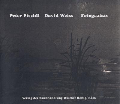 Peter Fischli & David Weiss: Fotografias - Fischli, Peter (Photographer), and Weiss, David (Photographer)