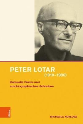 Peter Lotar (1910-1986): Kulturelle Praxis Und Autobiographisches Schreiben - Kuklova, Michaela, and Haderer, Michael (Cover design by)