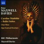 Peter Maxwell Davies: Caroline Mathilde Ballet Suites; Chat Moss; Ojai Festival Overture