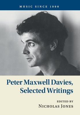 Peter Maxwell Davies, Selected Writings - Davies, Peter Maxwell, and Jones, Nicholas (Editor)