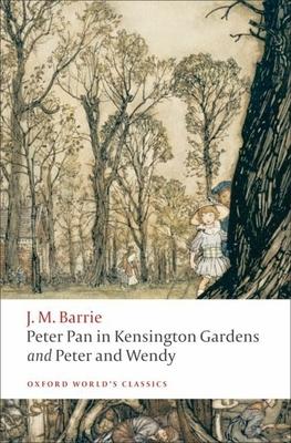Peter Pan in Kensington Gardens / Peter and Wendy - Barrie, J. M., Sir, and Hollindale, Peter (Editor)