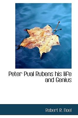 Peter Pual Rubens His Life and Genius - Noel, Robert R
