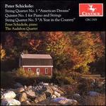 "Peter Schickele: String Quartet No. 1 ""American Dreams""; Quintet No. 1 for Piano and Strings; String Quartet No. 5"